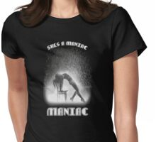 She's a Maniac, MANIAC Womens Fitted T-Shirt