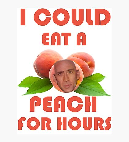 I Could Eat a Peach for Hours Photographic Print