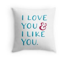 I love you & I like you Throw Pillow