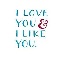 I love you & I like you Photographic Print