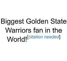 Biggest Golden State Warriors Fan - Citation Needed Photographic Print