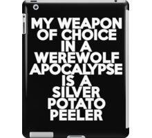 My weapon of choice in a Werewolf Apocalypse is a silver potato peeler iPad Case/Skin