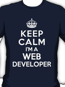 Keep Calm I'm a Web Developer T-Shirt