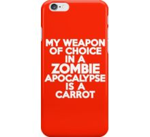 My weapon of choice in a Zombie Apocalypse is a carrot iPhone Case/Skin