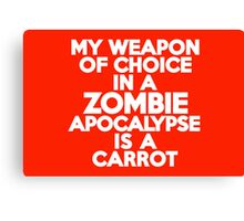 My weapon of choice in a Zombie Apocalypse is a carrot Canvas Print