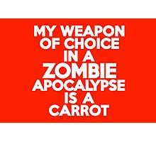 My weapon of choice in a Zombie Apocalypse is a carrot Photographic Print