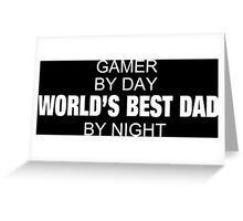 Gamer By Day World's Best Dad By Night - Custom Tshirts & Accessories Greeting Card