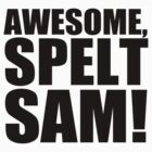 Awesome, Spelt SAM! by shadeprint