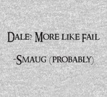 Dale? More like fail. -Smaug (probably) One Piece - Long Sleeve