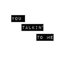 You Talkin' To Me by kirtash1