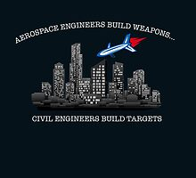 AEROSPACE ENGINEERS BUILD WEAPONS, CIVIL ENGINEERS BUILD TARGETS by imgarry
