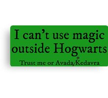 I can't use magic outside Hogwarts - Slytherin Canvas Print