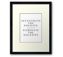 Accentuate the Positive // Eliminate the Negative Framed Print