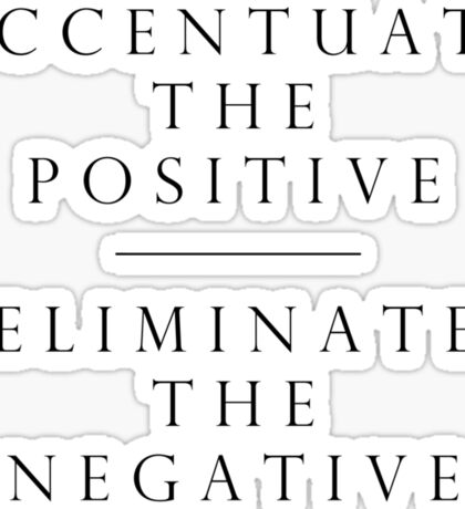 Accentuate the Positive // Eliminate the Negative Sticker
