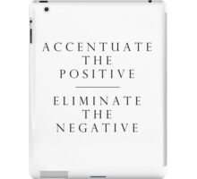 Accentuate the Positive // Eliminate the Negative iPad Case/Skin