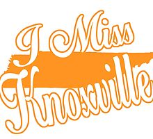 I MISS KNOXVILLE by teeshirtz