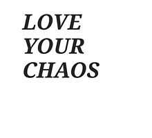 Love your chaos by Catocopter