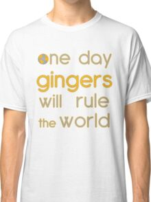 One day gingers will rule Classic T-Shirt