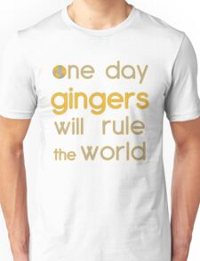 One day gingers will rule Unisex T-Shirt