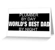 Plumber By Day World's Best Dad By Night - Custom Tshirts & Accessories Greeting Card