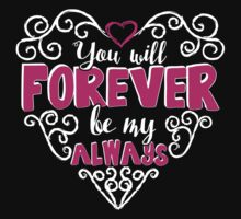 You Will Be Forever Be My Always T-shirt T-Shirt