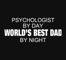 Psychologist By Day World's Best Dad By Night - Custom Tshirts & Accessories T-Shirt