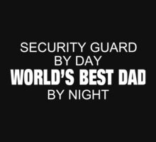 Security Guard By Day World's Best Dad By Night - Custom Tshirts & Accessories T-Shirt