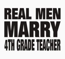 Real Men Marry 4th Grade Teacher - Custom Tshirts & Accessories T-Shirt