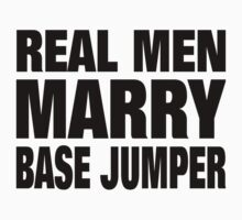 Real Men Marry Base Jumper - Custom Tshirts & Accessories T-Shirt