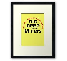 Dig Deep for the Miners Framed Print