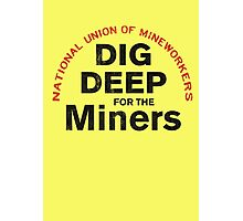 Dig Deep for the Miners Photographic Print