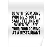 Be With Someone Who Gives You The Same Feeling As Food Poster