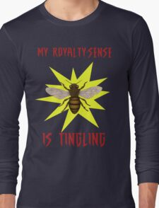 My Royalty-Sense Is Tingling! Long Sleeve T-Shirt