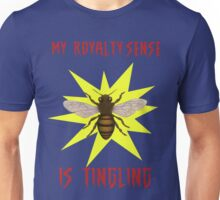 My Royalty-Sense Is Tingling! Unisex T-Shirt