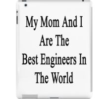 My Mom And I Are The Best Engineers In The World  iPad Case/Skin