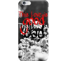 This Love is Good, This Love is Bad iPhone Case/Skin