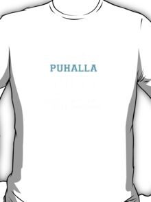 Its a PUHALLA thing, you wouldn't understand T-Shirt
