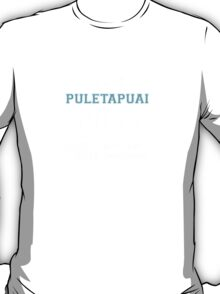 Its a PULETAPUAI thing, you wouldn't understand T-Shirt