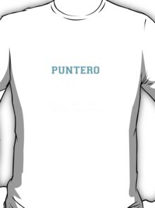 Its a PUNTERO thing, you wouldn't understand T-Shirt