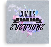 Comics are for EVERYONE  Canvas Print