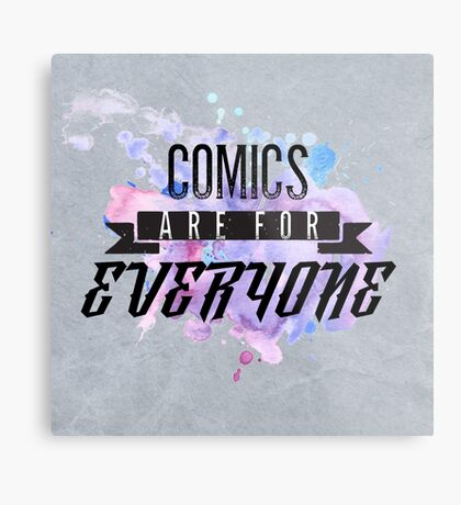Comics are for EVERYONE  Metal Print