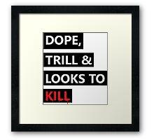 Dope, Trill & Looks To Kill! Framed Print