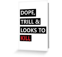 Dope, Trill & Looks To Kill! Greeting Card