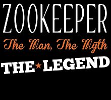 ZOOKEEPER THE MAN,THE MYTH THE LEGEND by fancytees