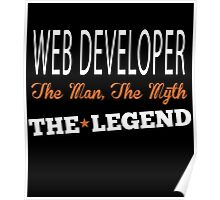 WEB DEVELOPER THE MAN,THE MYTH THE LEGEND Poster
