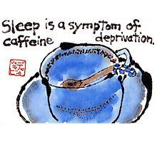 Caffeine Deprivation Photographic Print