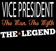 VICE PRESIDENT THE MAN,THE MYTH THE LEGEND by fancytees