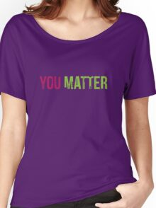 You Matter Women's Relaxed Fit T-Shirt