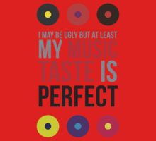 I may be ugly but at least my music taste is perfect! Kids Tee