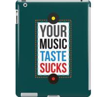 Your Music Taste Sucks iPad Case/Skin